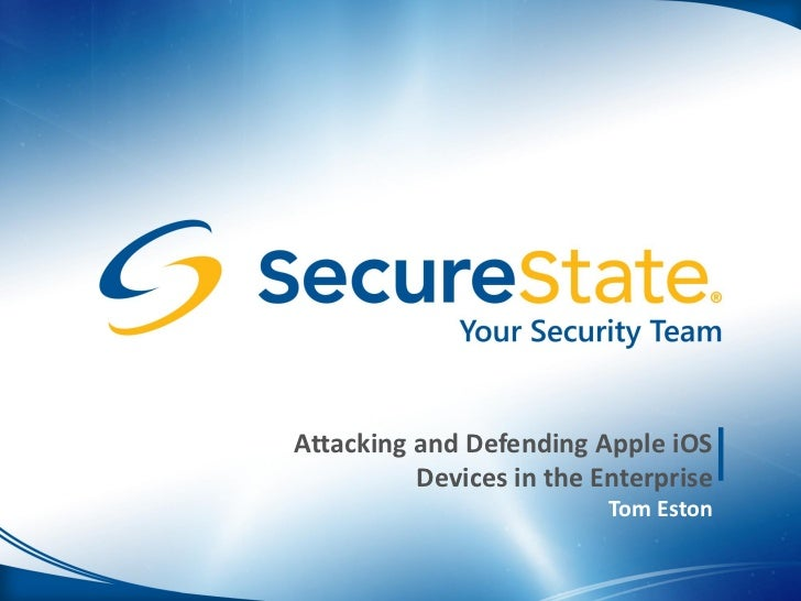 Attacking and Defending Apple iOS          Devices in the Enterprise                          Tom Eston