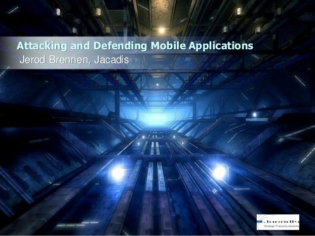 Attacking and Defending Mobile Applications Jerod Brennen, Jacadis