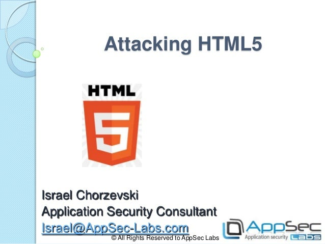Attacking HTML5Israel ChorzevskiApplication Security ConsultantIsrael@AppSec-Labs.com            © All Rights Reserved to ...