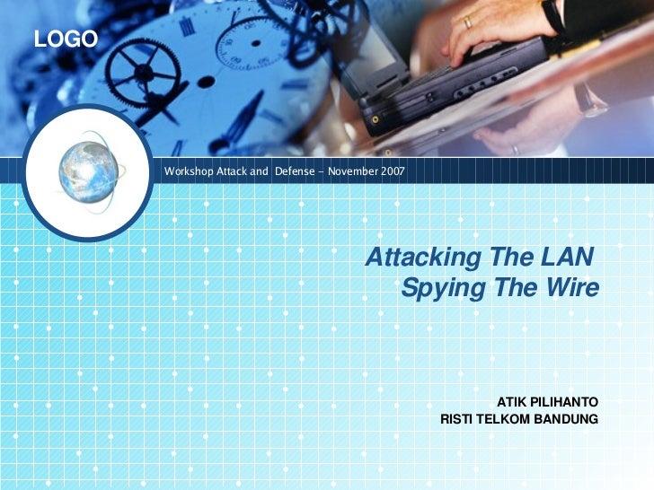 LOGO       Workshop Attack and Defense – November 2007                                          AttackingTheLAN        ...