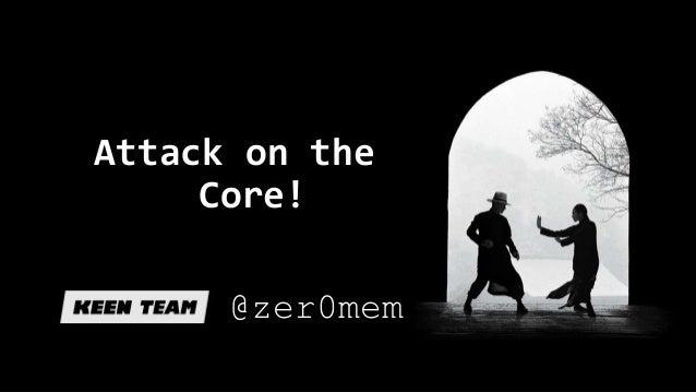 Attack on the  Core!  @zer0mem