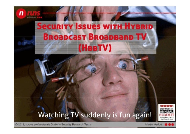 Security Issues with Hybrid Broadcast Broadband TV (HbbTV)  Watching TV suddenly is fun again! © 2013, n.runs professional...