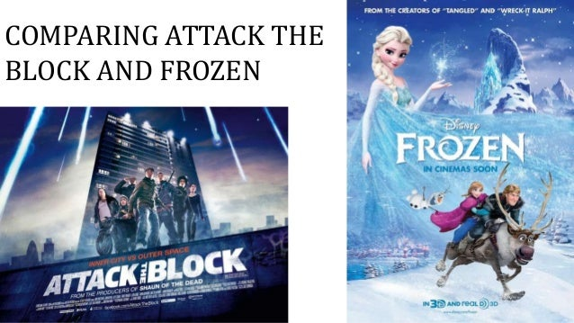 COMPARING ATTACK THE BLOCK AND FROZEN