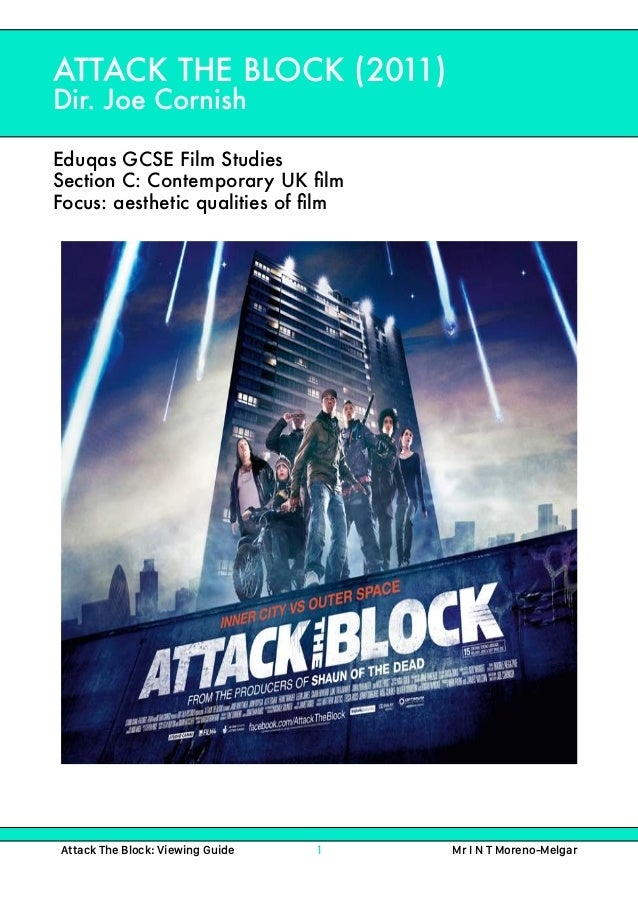 Attack The Block: Viewing Guide 1 Mr I N T Moreno-Melgar ATTACK THE BLOCK (2011) Dir. Joe Cornish Eduqas GCSE Film Studi...