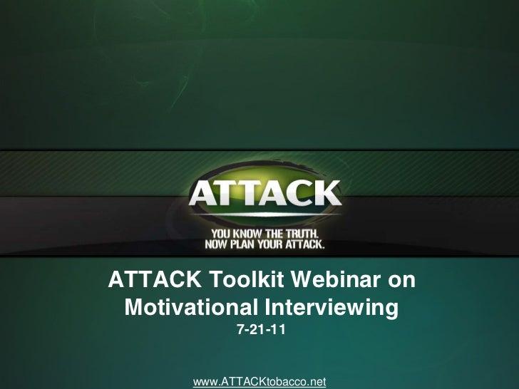 ATTACK Toolkit Webinar on Motivational Interviewing             7-21-11       www.ATTACKtobacco.net