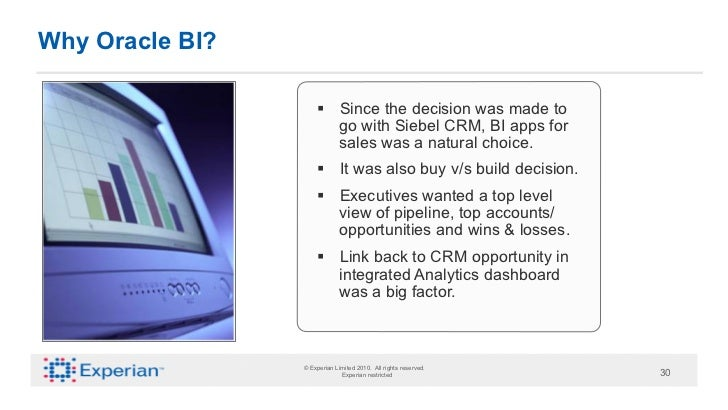 Why Oracle BI?                     § Since the decision was made to                         go with Siebel CRM, BI apps ...