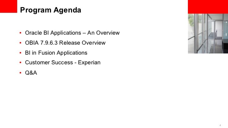 Program Agenda• Oracle BI Applications – An Overview• OBIA 7.9.6.3 Release Overview• BI in Fusion Applications• Custom...