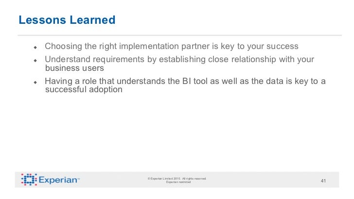 Lessons Learned     Choosing the right implementation partner is key to your success     Understand requirements by es...