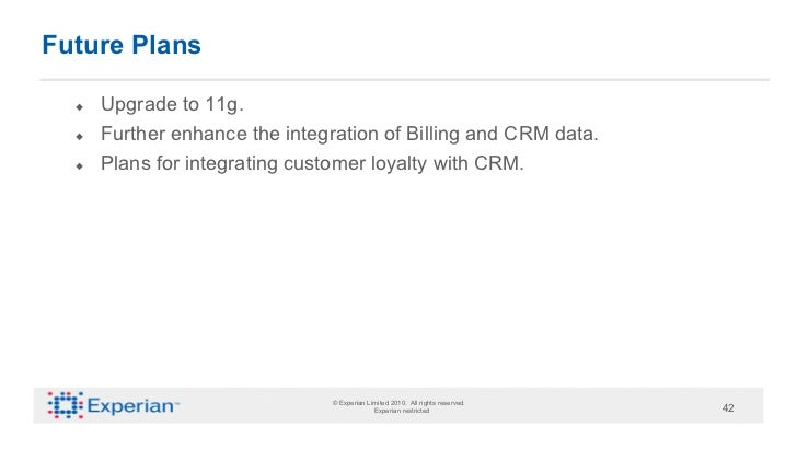 Future Plans     Upgrade to 11g.     Further enhance the integration of Billing and CRM data.     Plans for integrat...