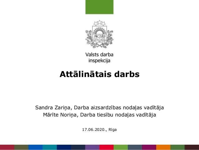 Attālinātais darbs 17.06.2020., Rīga Sandra Zariņa, Darba aizsardzības nodaļas vadītāja Mārīte Noriņa, Darba tiesību nodaļ...
