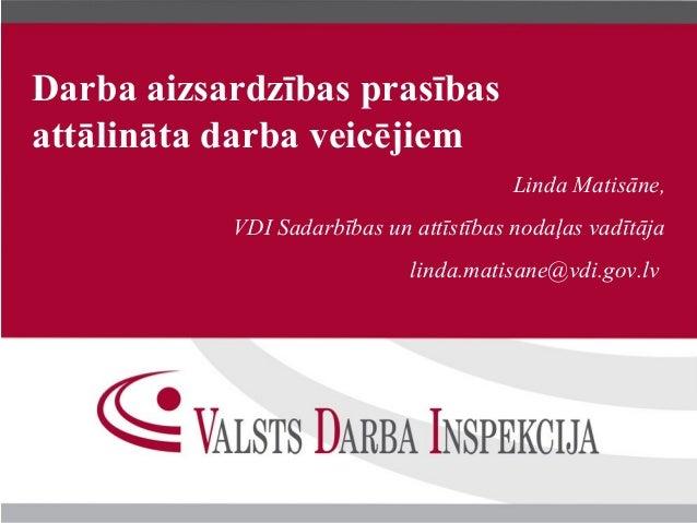 Darba aizsardzības prasībasattālināta darba veicējiemLinda Matisāne,VDI Sadarbības un attīstības nodaļas vadītājalinda.mat...