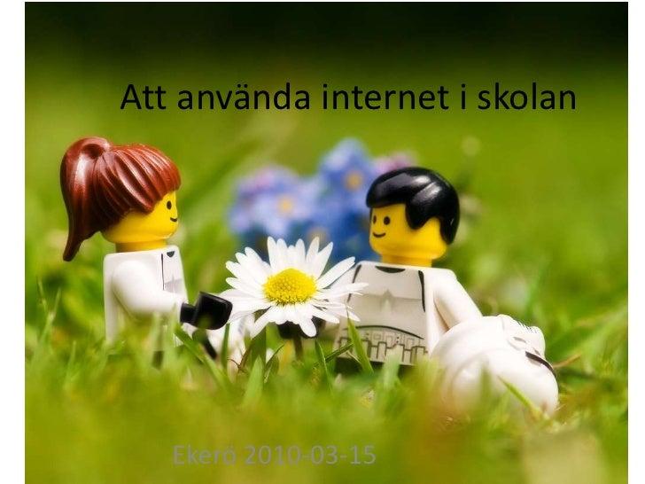Att använda internet i skolan<br />Ekerö 2010-03-15<br />