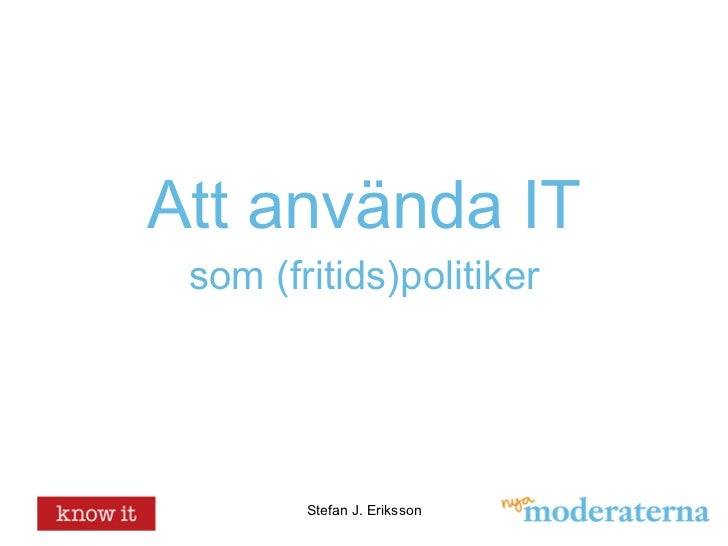 Att använda IT som politiker Stefan J. Eriksson