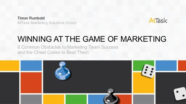 Timon Rumbold AtTask Marketing Solutions Group  WINNING AT THE GAME OF MARKETING 6 Common Obstacles to Marketing Team Succ...