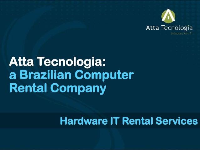 Atta Tecnologia: a Brazilian Computer Rental Company Hardware IT Rental Services