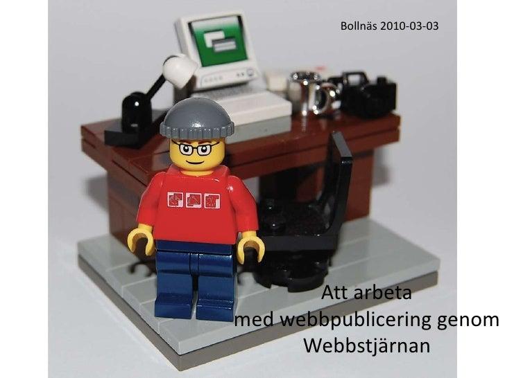 Bollnäs 2010-03-03<br />Att arbeta <br />med webbpublicering genom Webbstjärnan<br />
