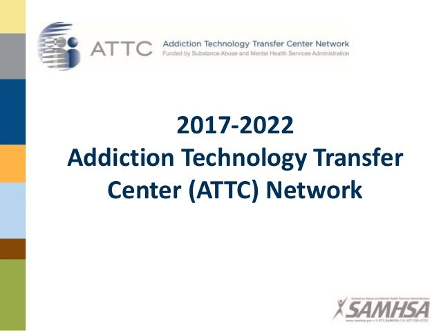 2017-2022 Addiction Technology Transfer Center (ATTC) Network