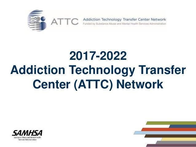 2017-2022 Addiction Technology Transfer Center (ATTC) Network
