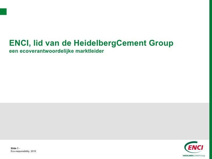 ENCI, lid van de HeidelbergCement Groupeen ecoverantwoordelijke marktleiderSlide 1 -Eco-responsibility, 2010