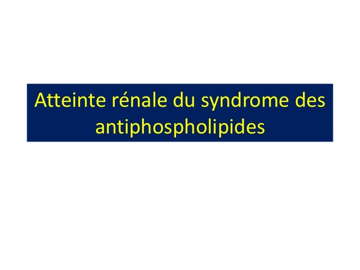 Atteinte rénale du syndrome des       antiphospholipides