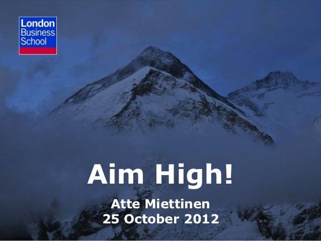 Aim High! Atte Miettinen25 October 2012