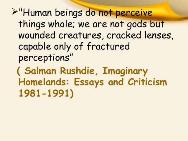 salman rushdie imaginary homelands essays and criticism Imaginary homelands: essays and criticism 1981-1991 salman rushdie, author viking books $2495 (448p) isbn 978--670-83952- more by and about this author articles pw talks with salman rushdie.