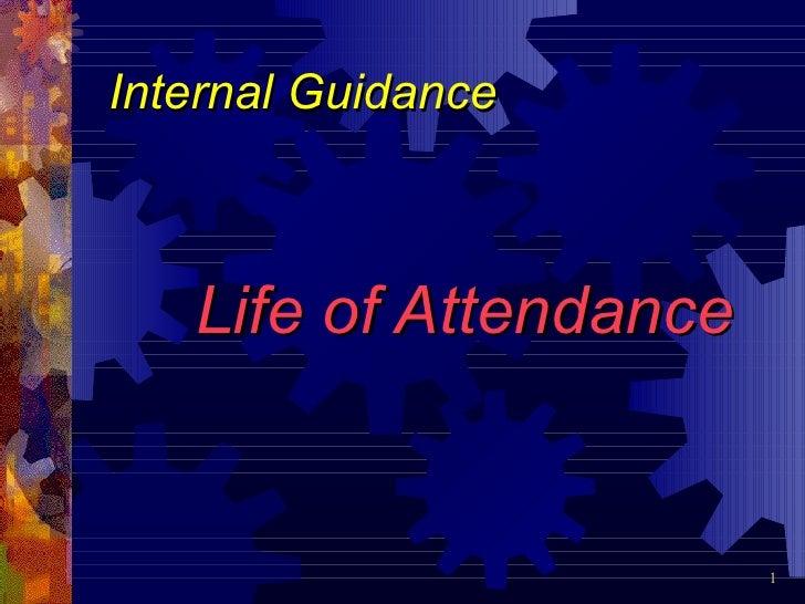 Internal Guidance   Life of Attendance                        1