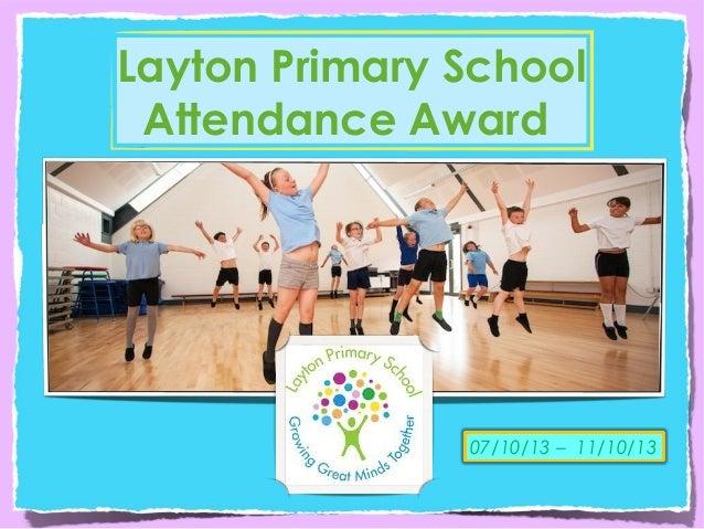 Layton Primary School Attendance Award  07/10/13 – 11/10/13