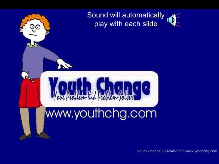 Youth  Change Youthchg.com Youth Change 800-545-5736 www. youthchg .com Sound   will automatically play with each slide