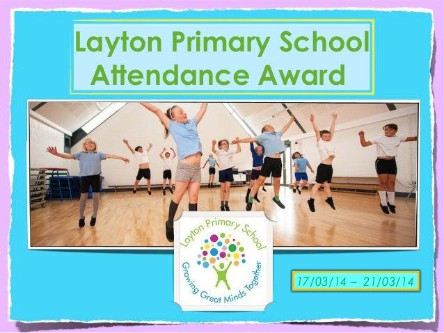Layton Primary School Attendance Award 17/03/14 – 21/03/14