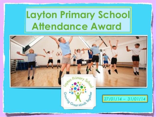 Layton Primary School Attendance Award  27/01/14 – 31/01/14