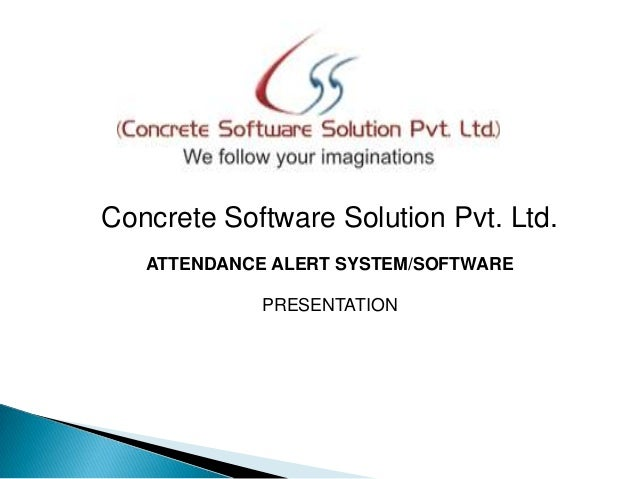 Concrete Software Solution Pvt. Ltd. ATTENDANCE ALERT SYSTEM/SOFTWARE PRESENTATION