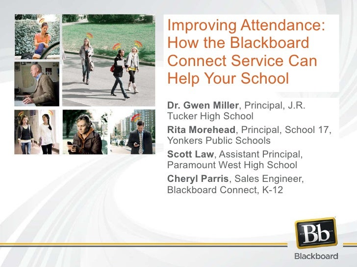 Improving Attendance: How the Blackboard Connect Service Can Help Your School  Dr. Gwen Miller , Principal, J.R. Tucker Hi...