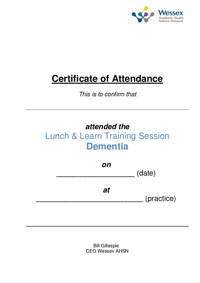 Certificate of Attendance This is to confirm that attended the Lunch & Learn Training Session Dementia on ________________...