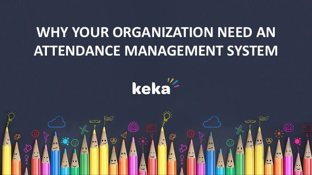 www.Keka.com WHY YOUR ORGANIZATION NEED AN ATTENDANCE MANAGEMENT SYSTEM