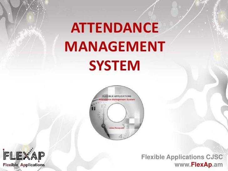 ATTENDANCE MANAGEMENT SYSTEM Flexible Applications CJSC www.FlexAp.am