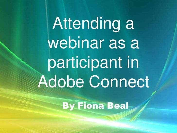 Attending a webinar as a participant inAdobe Connect   By Fiona Beal
