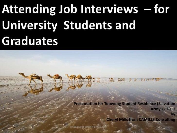 Attending Job Interviews – forUniversity Students andGraduates              Presentation for Toowong Student Residence (Sa...