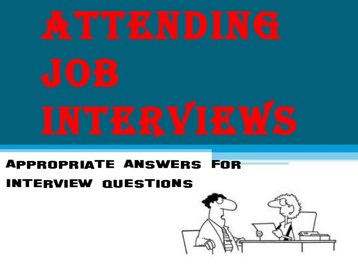 Attending   job   interviewsAppropriate Answers ForInterview Questions