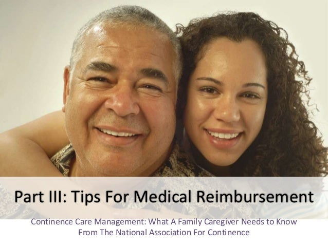 Part III: Tips For Medical Reimbursement  Continence Care Management: What A Family Caregiver Needs to Know  From The Nati...