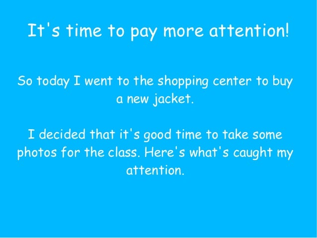 Its time to pay more attention!So today I went to the shopping center to buy                a new jacket.  I decided that ...