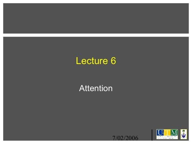 Lecture 6 Attention  7/02/2006