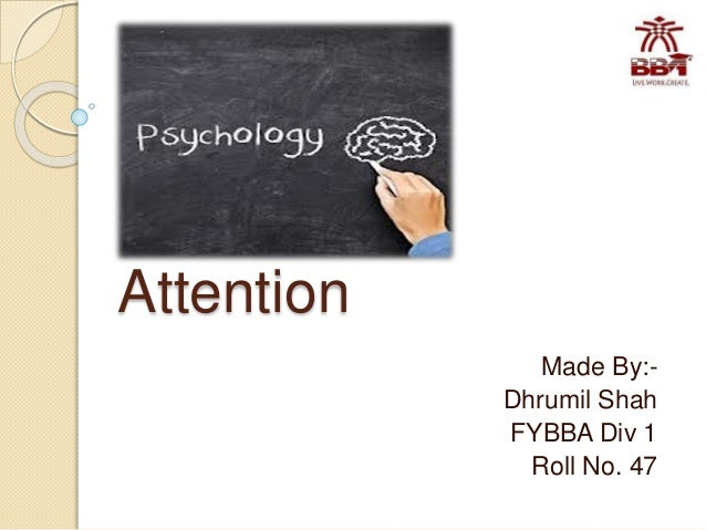 Attention Made By:- Dhrumil Shah FYBBA Div 1 Roll No. 47