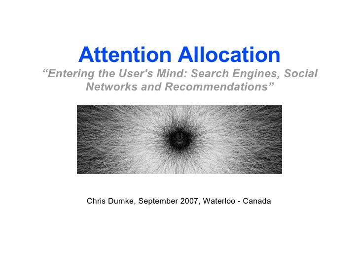 """Attention Allocation """"Entering the User's Mind: Search Engines, Social Networks and Recommendations"""" Chris Dumke, Septembe..."""