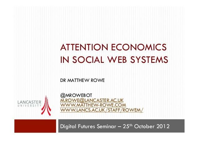 ATTENTION ECONOMICSIN SOCIAL WEB SYSTEMSDR MATTHEW ROWE@MROWEBOTM.ROWE@LANCASTER.AC.UKWWW.MATTHEW-ROWE.COMWWW.LANCS.AC.UK/...
