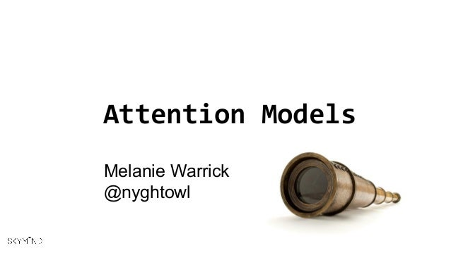 Attention Models Melanie Warrick @nyghtowl