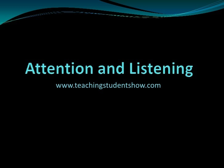 Attention and Listening<br />www.teachingstudentshow.com<br />