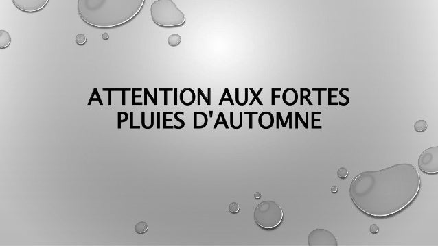 ATTENTION AUX FORTES PLUIES D'AUTOMNE