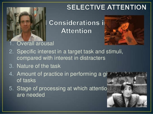 attention and consciousness Attention: attention, in psychology, the concentration of awareness on some phenomenon to the exclusion of other stimuli attention is awareness of the here and now in a focal and perceptive way for early psychologists, such as edward bradford titchener, attention determined the content of consciousness and.