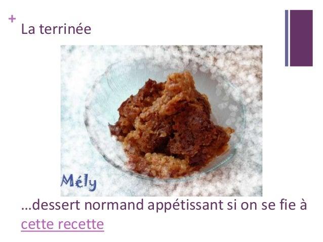 + La terrinée …dessert normand appétissant si on se fie à cette recette